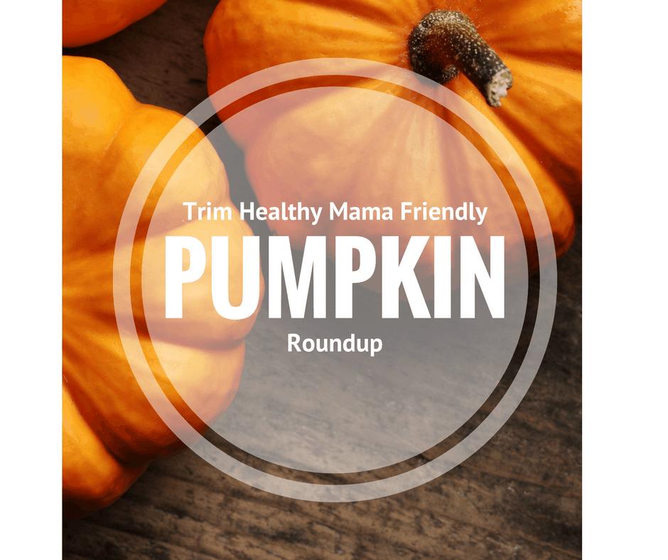 Trim Healthy Mama Friendly Pumpkin Roundup