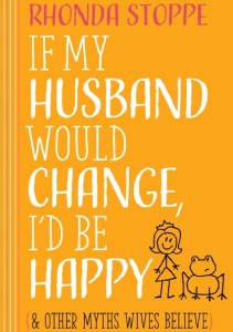 "Rhonda Stoppe Book Review of ""If My Husband Would Change, I'd Be Happy (& Other Myths Wives Believe) By Keri at My Table of Three"