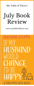 "My Table of Three's July Book Reveiw on ""If My Husband Would Change I'd Be Happy (& other myths wives believe) by Rhonda Stoppe"