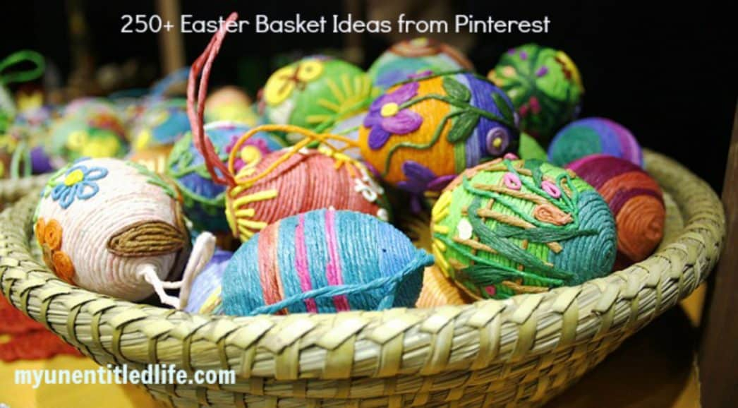 250 + Great Easter Basket Ideas from Pinterest #Easter #easterbaskets
