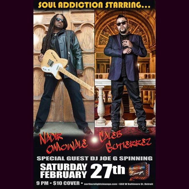 """DETROIT! FEBRUARY 27!! Feed your SOUL ADDICTION at Northern Lights Lounge with Nadir Omowale and Caleb Gutierrez with special guest DJ Joe G. Join us to celebrate the release of Caleb's new single """"Addicted"""" produced by Nadir & Christopher Spooner. 660 W. Baltimore St. in The D at 9pm."""