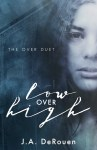 COVER REVEAL: Low Over High by J.A. DeRouen