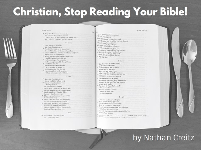 Stop Reading Your Bible