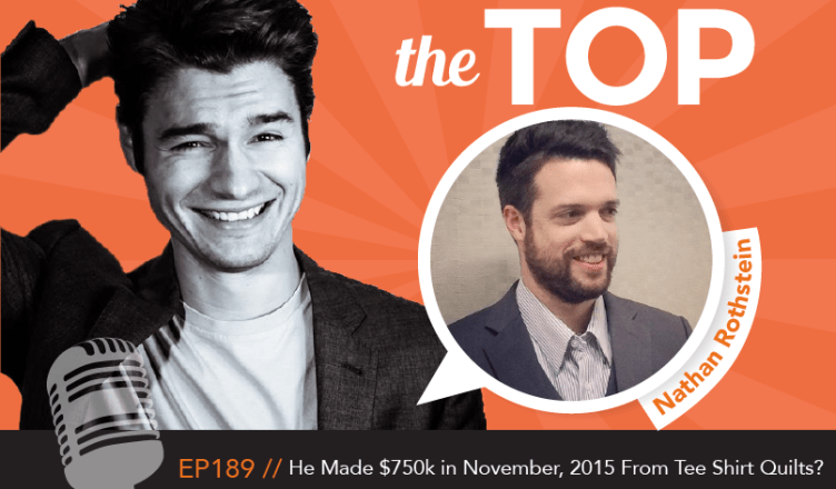 He made 750k in november 2015 from tee shirt quilts nathan latka nathan rothstein the top podcast episode 189 malvernweather