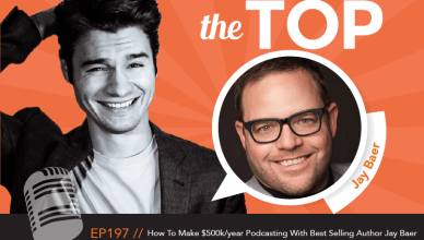 Jay Baer The Top Podcast Episode 197
