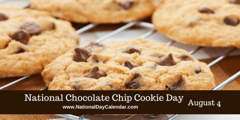 National Chocolate Chip Cookie Day August 4