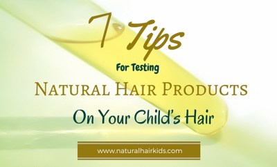 7 tips for testing natural hair products on your child's hair