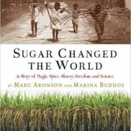 Sugar Changed the World Marc Aronson and Marina Budhos