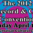 Sunday April 15th 2012 is our semi-annual Record & CD Convention at The Croatian Cultural Center (3250 Commercial Drive). Admission is $3 11am-5pm (No Early Bird!) For more info call...