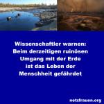 Wissenschaftler warnen: Beim derzeitigen ruinösen Umgang mit der Erde ist das Leben der Menschheit gefährdet