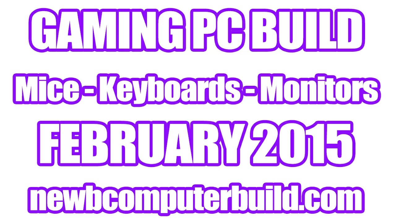 Gaming PC Build Mice Keyboards and Monitors -February 2015