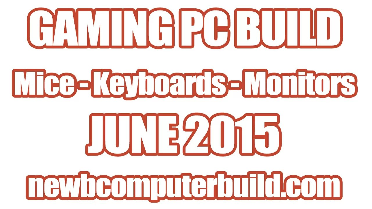 Gaming PC Build Mice Keyboards and Monitors - June 2015