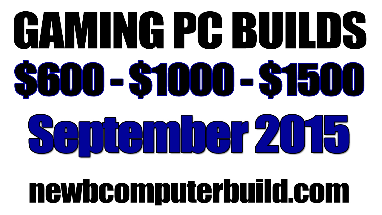 September 2015 Gaming PC Builds of the Month $600 - $1000 - $1500