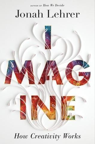 'Imagine: How Creativity Works' by Jonah Lehrer
