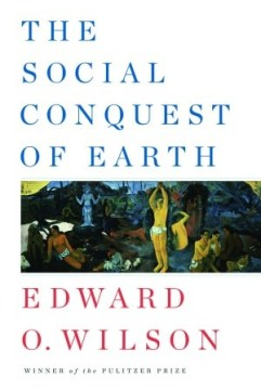'The Social Conquest of Earth' by E.O. Wilson