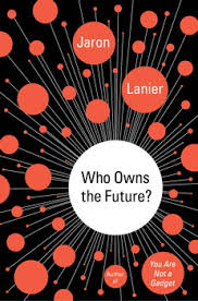 who_owns_the_future_by_jaron_lanier_book_cover