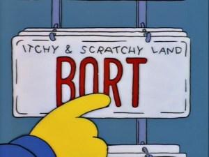 """""""Bort? Welches Kind heißt bitte Bort?"""", fragt Bart Simpson im Itchy-und-Scratchy-Land. Die Antwort:http://simpsonspedia.net/index.php?title=Bort_(Junge)"""