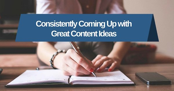 Consistently Coming Up with Great Content Ideas