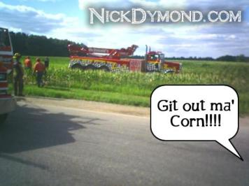 they had to back through the corn field which I though was funny