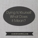 Dying to Ourselves: What Does it Mean?