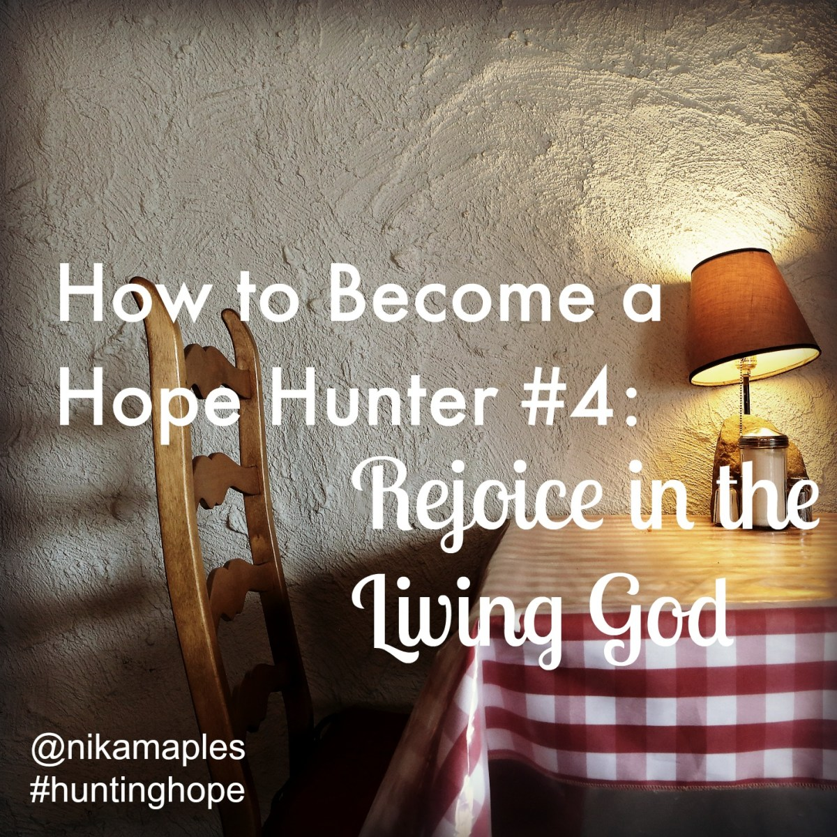 How to Become a Hope Hunter #4: Rejoice in the Living God