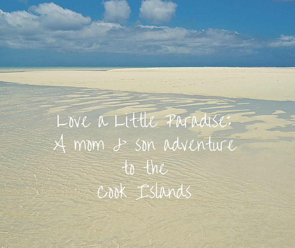 Love a Little ParadiseA mom & son adventure to the Cook Islands