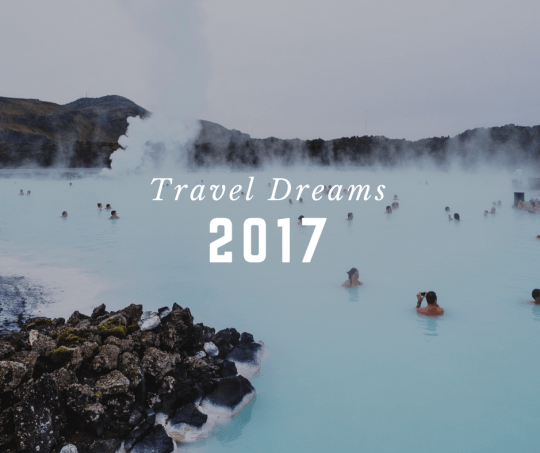 2017 Travel Dreams