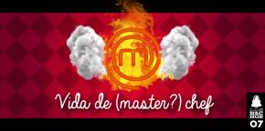 Los Nachos #07 – Vida de (master?) chef