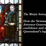 The Bleijie betrayal.How the Newman Government's Attorney-General broke the confidence and trust of Queensland's legal community.