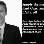 Simply the best – Timothy Paul Gear, analysis of a Qld LNP troll: #qldpol #MediaWatch @Qldaah
