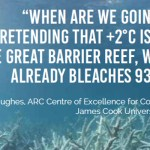 Warmer sea surface temperatures threaten coral reefs. 2C is too hot warns Professor Terry Hughes