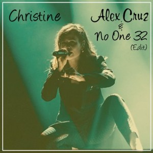 """Christine"" – Alex Cruz & No One 32 Edit"