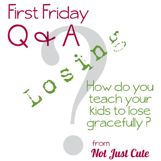 First Friday Q&A from Not Just Cute.  How do we help kids lose gracefully?  Who couldn't use this?