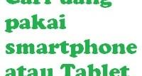 Cari Uang Online Pakai HP atau Tablet