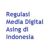 Regulasi Media Digital Asing di Indonesia