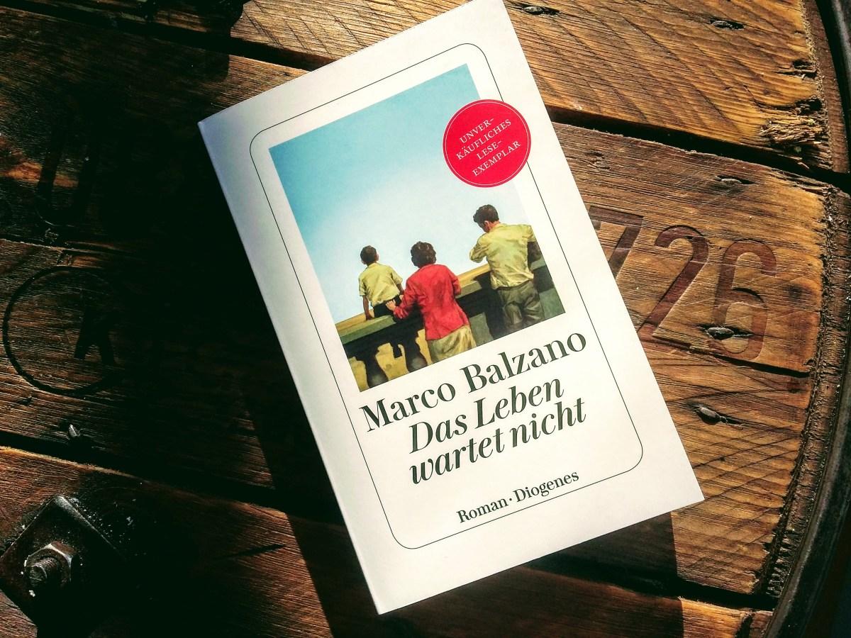 Marco Balzano - Das Leben wartet nicht