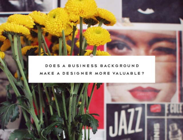 Nubby Twiglet | Does a Business Background Make a Designer More Valuable?
