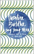 Vaseline Buddha: Novel Excerpt --- Jung Young Moon