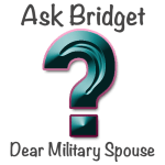 Ask Bridget - Dear Military Spouse