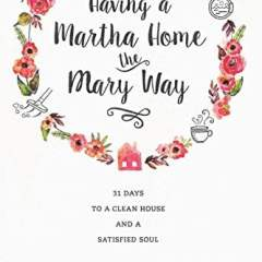 Having a Martha Home the Mary Way   Book Review