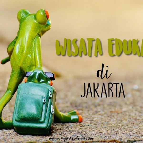 Destinasi Wisata Edukasi di Jakarta