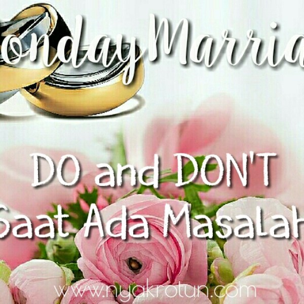 #MondayMarriage: Do and Don't Saat Ada Masalah Rumah Tangga