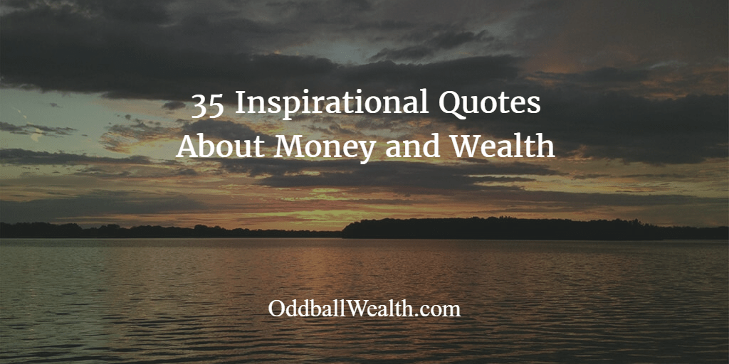 35 Inspirational Quotes About Wealth, Money and Life