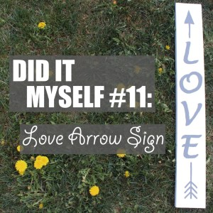 Did It Myself #11: Love Arrow Sign