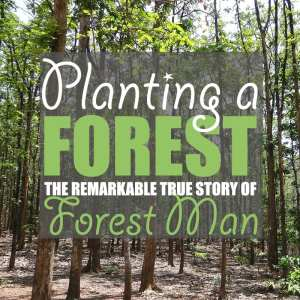 Planting a Forest: The Remarkable True Story of Forest Man