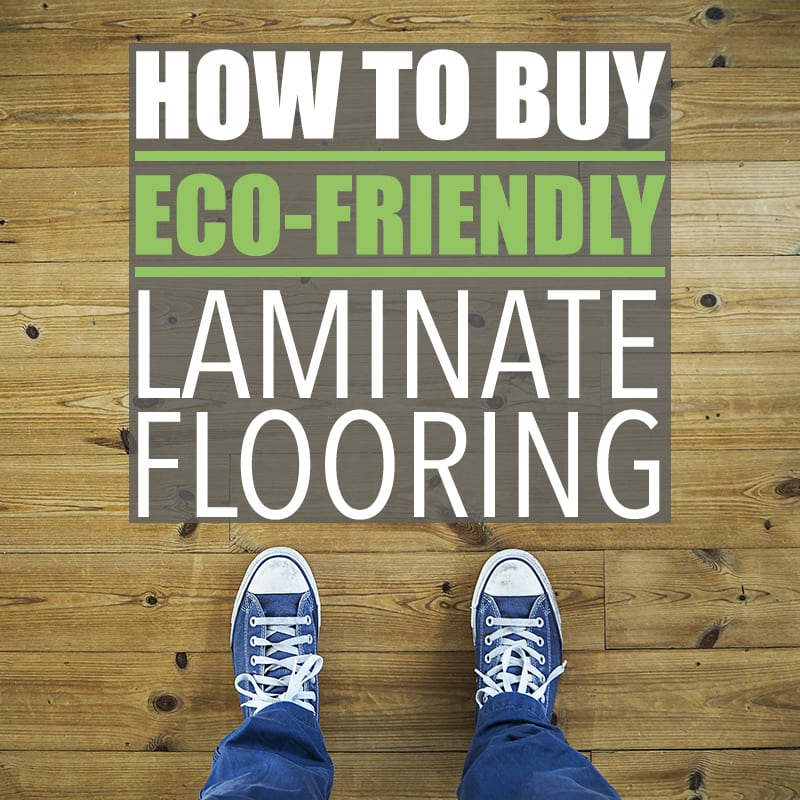 How To Buy Eco Friendly Laminate Flooring Is Laminate Flooring Eco