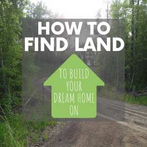 How to Find Land to Build Your Dream Home On + Our House in the Trees Update