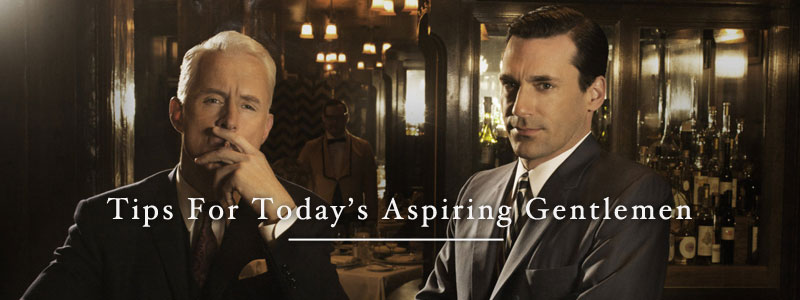 Tips For Today's Aspiring Gentlemen