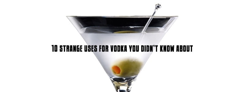 10 Uses For Vodka You Didn't Know About