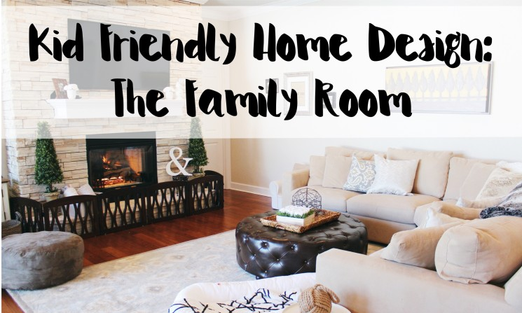 Kid Friendly Home Design: The Family Room